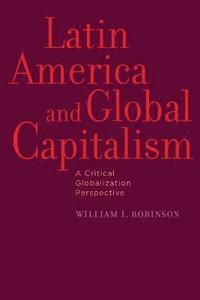 bokomslag Latin America and Global Capitalism: A Critical Globalization Perspective