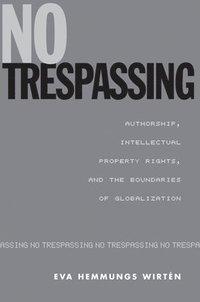 bokomslag No Trespassing: Authorship, Intellectual Property Rights, and the Boundaries of Globalization