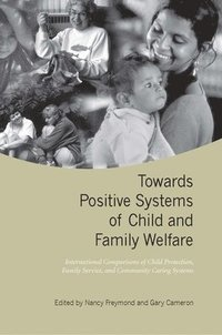 bokomslag Towards Positive Systems of Child and Family Welfare: International Comparisons of Child Protection, Family Service, and Community Caring Systems