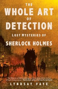 bokomslag The Whole Art of Detection: Lost Mysteries of Sherlock Holmes