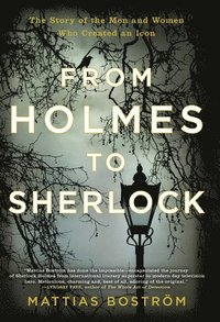 bokomslag From Holmes to Sherlock: The Story of the Men and Women Who Created an Icon