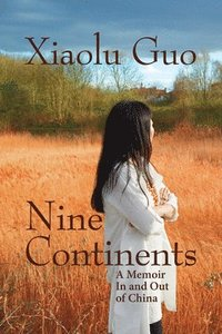 bokomslag Nine Continents: A Memoir in and Out of China