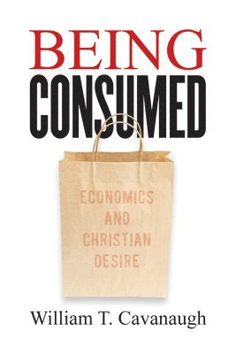 bokomslag Being Consumed: Economics and Christian Desire