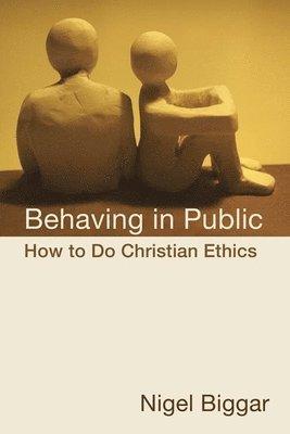 bokomslag Behaving in Public: How to Do Christian Ethics