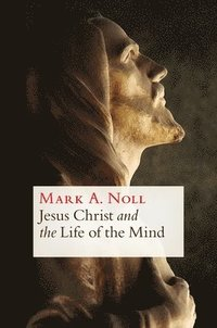 bokomslag Jesus Christ and the Life of the Mind