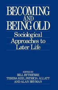 bokomslag Becoming and Being Old: Sociological Approaches to Later Life
