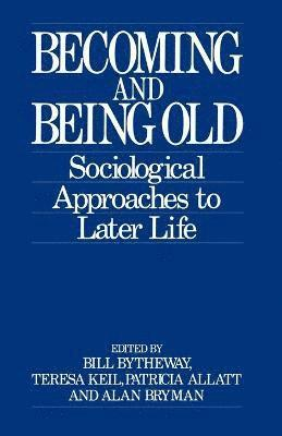 Becoming and Being Old: Sociological Approaches to Later Life 1