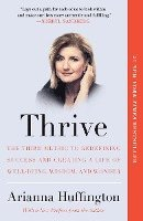 bokomslag Thrive: The Third Metric to Redefining Success and Creating a Life of Well-Being, Wisdom, and Wonder