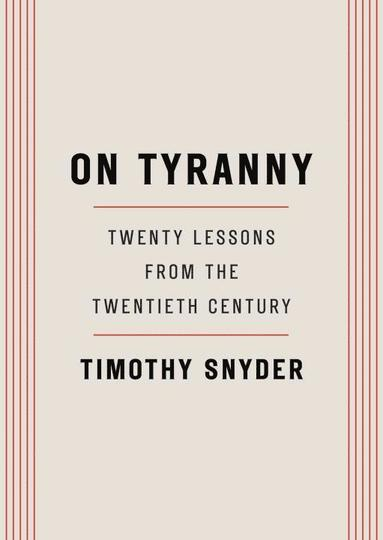 bokomslag On Tyranny: Twenty Lessons from the Twentieth Century