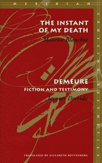 bokomslag The Instant of My Death /<I>Demeure</I>: Fiction and Testimony