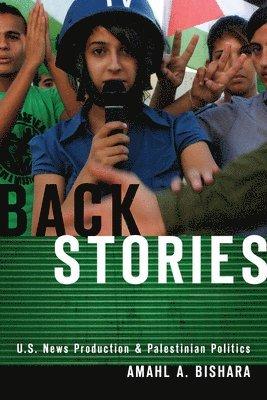 bokomslag Back Stories: U.S. News Production and Palestinian Politics