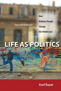 bokomslag Life as Politics: How Ordinary People Change the Middle East