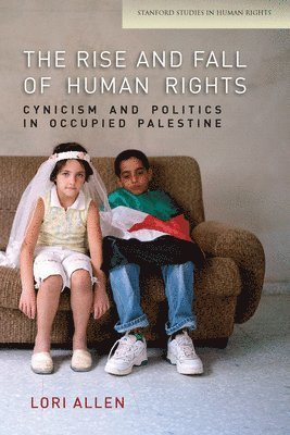 bokomslag The Rise and Fall of Human Rights: Cynicism and Politics in Occupied Palestine