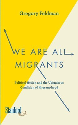 bokomslag We Are All Migrants: Political Action and the Ubiquitous Condition of Migrant-Hood