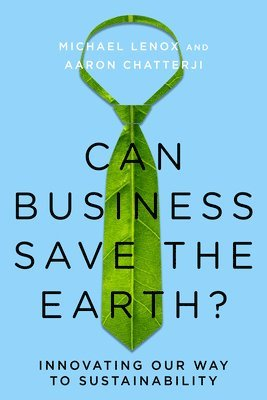 bokomslag Can Business Save the Earth?: Innovating Our Way to Sustainability