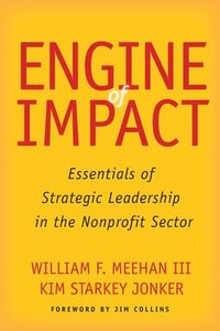 bokomslag Engine of Impact: Essentials of Strategic Leadership in the Nonprofit Sector