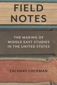 bokomslag Field Notes: The Making of Middle East Studies in the United States