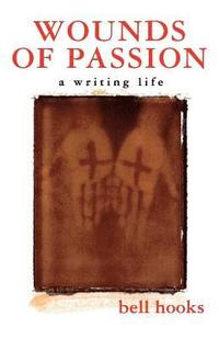 bokomslag Wounds of Passion: A Writing Life