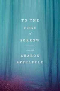 bokomslag To the Edge of Sorrow: A Novel
