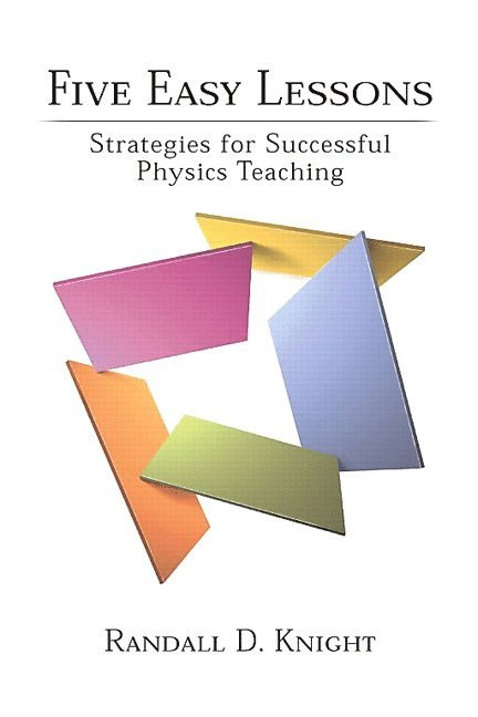 Five Easy Lessons: Strategies for Successful Physics Teaching 1