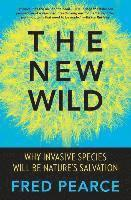 bokomslag The New Wild: Why Invasive Species Will Be Nature's Salvation