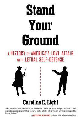 bokomslag Stand Your Ground: A History of America's Love Affair with Lethal Self-Defense