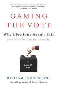 bokomslag Gaming the Vote: Why Elections Aren't Fair (and What We Can Do about It)