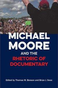 bokomslag Michael Moore and the Rhetoric of Documentary