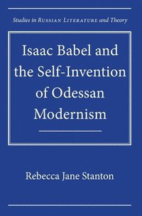 bokomslag Isaac Babel and the Self-Invention of Odessan Modernism