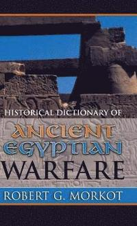 bokomslag Historical Dictionary of Ancient Egyptian Warfare