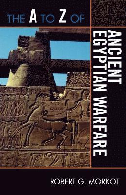 bokomslag The A to Z of Ancient Egyptian Warfare