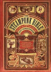 bokomslag Steampunk Bible: An Illustrated Guide to the World of Imaginary Airships, Corsets and Goggles, Mad Scientists, and Strange Literature