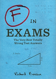 bokomslag F in Exams: The Very Best Totally Wrong Test Answers