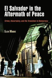 bokomslag El Salvador in the Aftermath of Peace: Crime, Uncertainty, and the Transition to Democracy