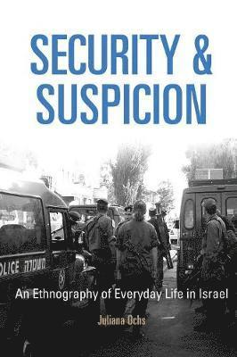 bokomslag Security and Suspicion: An Ethnography of Everyday Life in Israel