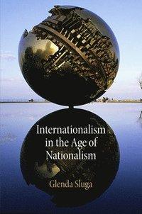 bokomslag Internationalism in the Age of Nationalism