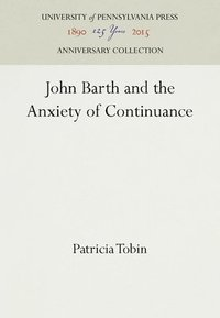 bokomslag John Barth and the Anxiety of Continuance