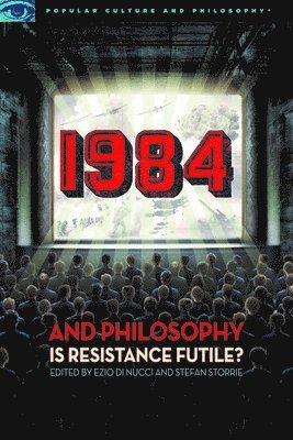 bokomslag 1984 and Philosophy: Is Resistance Futile?