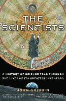 bokomslag The Scientists: A History of Science Told Through the Lives of Its Greatest Inventors
