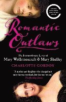 bokomslag Romantic Outlaws: The Extraordinary Lives of Mary Wollstonecraft & Mary Shelley