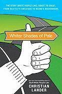 bokomslag Whiter Shades of Pale: The Stuff White People Like, Coast to Coast, from Seattle's Sweaters to Maine's Microbrews