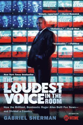bokomslag The Loudest Voice in the Room: How the Brilliant, Bombastic Roger Ailes Built Fox News and Divided a Country