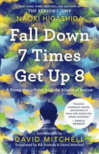 bokomslag Fall Down 7 Times Get Up 8: A Young Man's Voice from the Silence of Autism