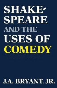 bokomslag Shakespeare and the Uses of Comedy