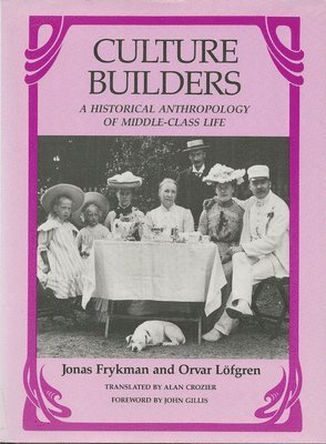 Culture Builders: Historical Anthropology of Middle Class Life 1
