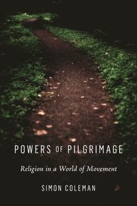 bokomslag Powers of Pilgrimage: Religion in a World of Movement
