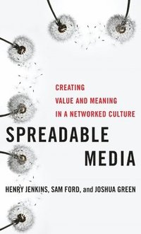bokomslag Spreadable media - creating value and meaning in a networked culture