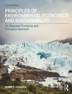 bokomslag Principles of Environmental Economics and Sustainability:An Integrated Economic and Ecological Approach, 4th Edition