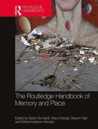 bokomslag The Routledge Handbook of Memory and Place