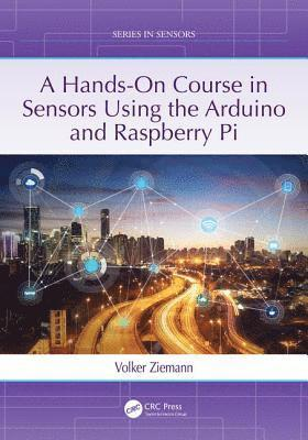 bokomslag A Hands-On Course in Sensors Using the Arduino and Raspberry Pi